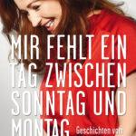"""Schmöker: """"Mir fehlt ein Tag zwischen Sonntag und Montag"""" von Katrin Bauerfeind"""