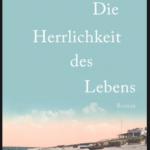 """Schmöker: """"Die Herrlichkeit des Lebens"""" von Michael Kumpfmüller"""